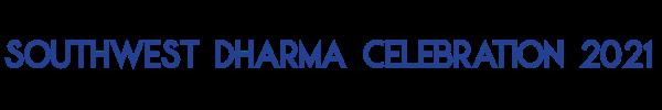 Southwest Dharma Celebration 2021